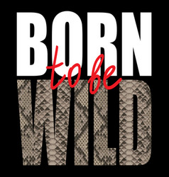 Born to be wild t-shirt fashion print with vector