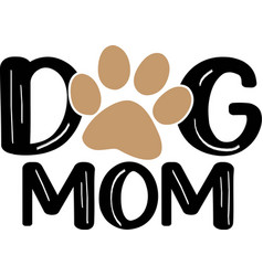 dog mom typography with paw print pet quote vector image