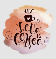 my love is coffee vector image