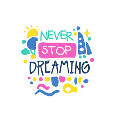 Never stop dreaming positive slogan hand written vector