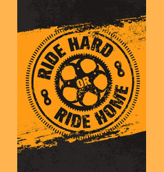 Ride hard or ride home creative bike vector