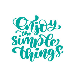 Enjoy the simple things hand drawn text trendy vector