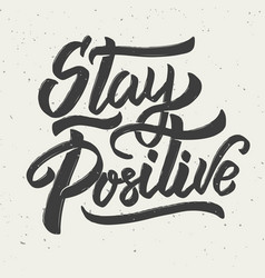 stay positive hand drawn lettering phrase on vector image