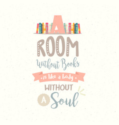 A room without book body without soul vector