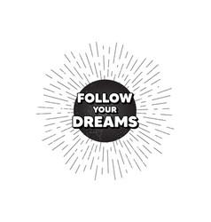 Follow your dreams motivation quote motivational vector