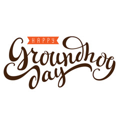 happy groundhog day hand written calligraphy text vector image
