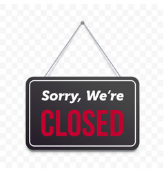 closed hanging door sign isolated sorry we vector image