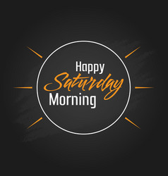Happy saturday morning template design vector