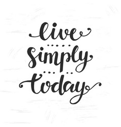 Live simply today inspirational lettering vector