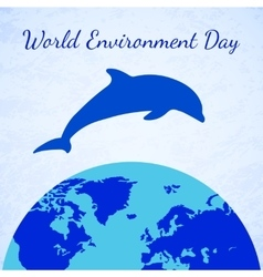 Dolphin and Earth World Environment Day vector image vector image