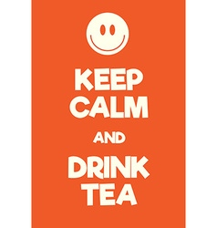 Keep Calm and Drink Tea poster vector image