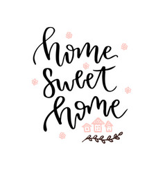 Home sweet home hand drawn lettering card blog vector