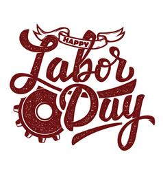 happy labor day hand drawn lettering phrase vector image
