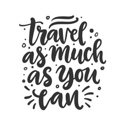travel as much as you can freehand concept vector image