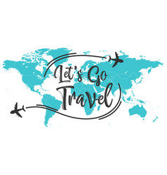 let s go travel inscription quote vector image
