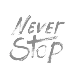 Never stop - perfect design element vector