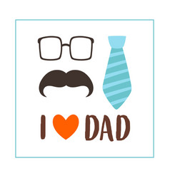 Greeting card with mustache and text i love dad vector