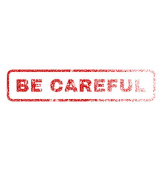 Be careful rubber stamp vector