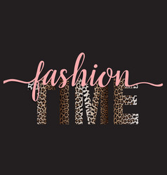 Fashion time t-shirt fashion print with leopard vector