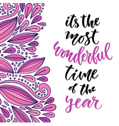 Hand drawn lettering its the most wonderful time vector