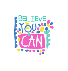 believe you can positive slogan hand written vector image