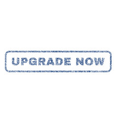 upgrade now textile stamp vector image vector image