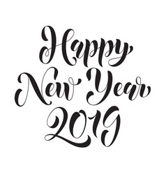 2019 happy new year calligraphy lettering vector image