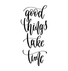 good things take time - hand lettering inscription vector image