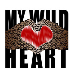 My wild heart t-shirt fashion print with leopard vector