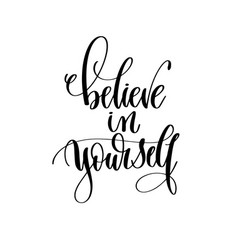 believe in yourself - hand lettering inscription vector image