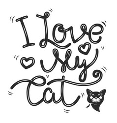 i love my cat hand drawn lettering phrase cat vector image
