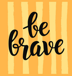Be brave poster hand written brush lettering vector