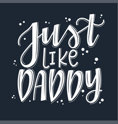 Just like daddy motivational quote hand drawn vector