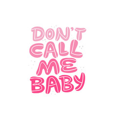 dont call me baby hand drawn lettering vector image