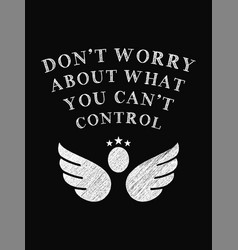motivational quote poster dont worry about what vector image