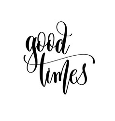 Good times - hand lettering inscription text vector