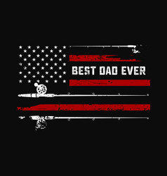 best dad ever fishing american flag t shirt vector image