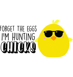 Forget eggs i m hunting chicks quote on white vector
