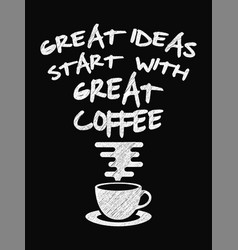 quote coffee poster great ideas start with great vector image vector image