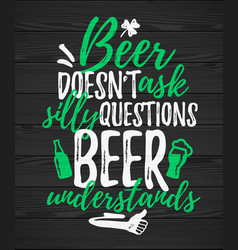 beer doesn t ask silly questions understands vector image