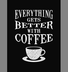 quote coffee poster everything gets better with vector image