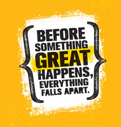 before something great happens everything falls vector image