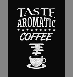 Quote coffee poster taste aromatic coffee chalk vector