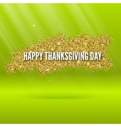 Happy thanksgiving day greeting card with glitter vector
