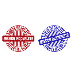 Grunge mission incomplete textured round stamps vector