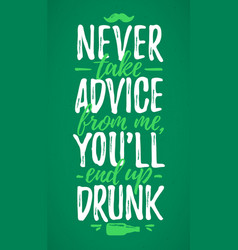 never take advice from me youll end up drunk vector image