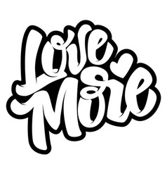Love more hand drawn lettering quote on white vector