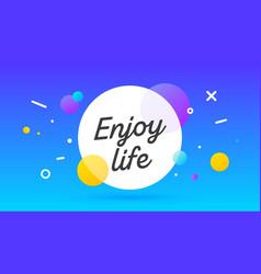 enjoy life speech bubble banner poster speech vector image