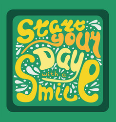 Lettering start your day with a smile vector