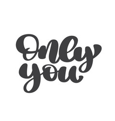 only you hand drawn lettering phrase text vector image
